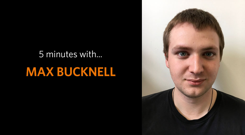 Introducing Max Bucknell