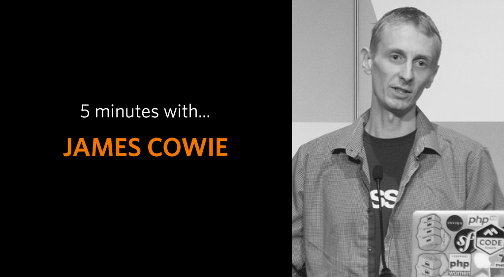 5 minutes with James Cowie